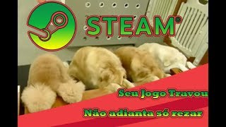 Games da Steam - / TRAVANDO/Error /servidor não carrega/Download travado/Tela Preta