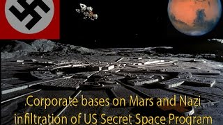 CORPORATE BASES ON MARS AND NAZI INFILTRATION OF US SECRET SPACE PROGRAM