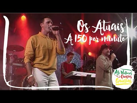 Os Atuais - A 150 Por Minuto (Ao Vivo - Show de Bandas Gaúchas)