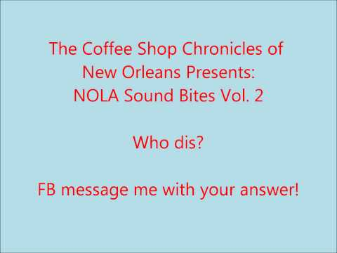 The Coffee Shop Chronicles of New Orleans Presents: Vol. 2 NOLA Sound Bites Who Dis?