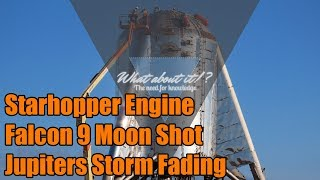 SpaceX News - Starhopper Engine - Falcon 9 Moon Shot - Jupiter Great Red Spot Fading!!!