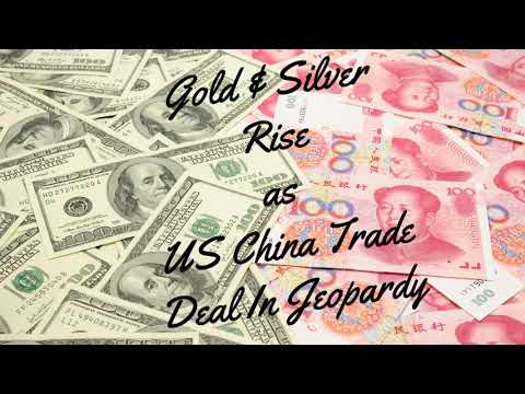 gold-&-silver-rise-as-us-china-trade-talks-in-jeopardy