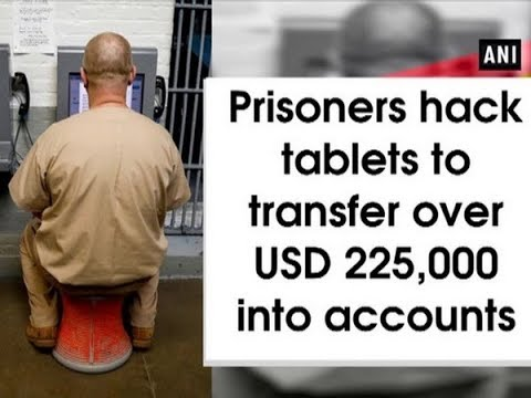 Prisoners hack tablets to transfers over USD 225,000 into accounts - #ANI  News