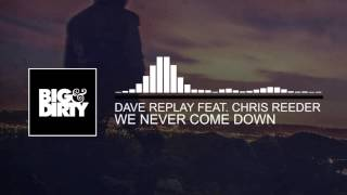 Dave Replay Feat. Chris Reeder - We Never Come Down [OUT NOW]