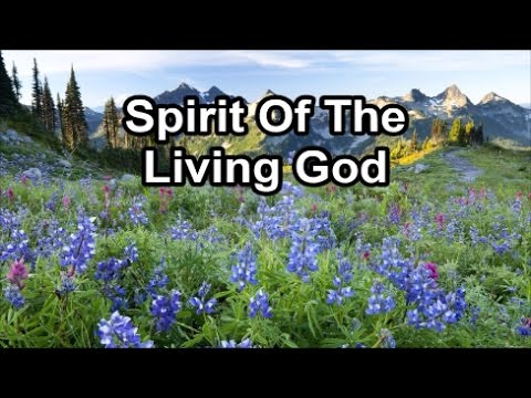 Spirit of the Living God (Lyrics) - YouTube
