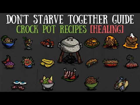 Don't Starve Together Guide: All Crock Pot Recipes [HEALING]