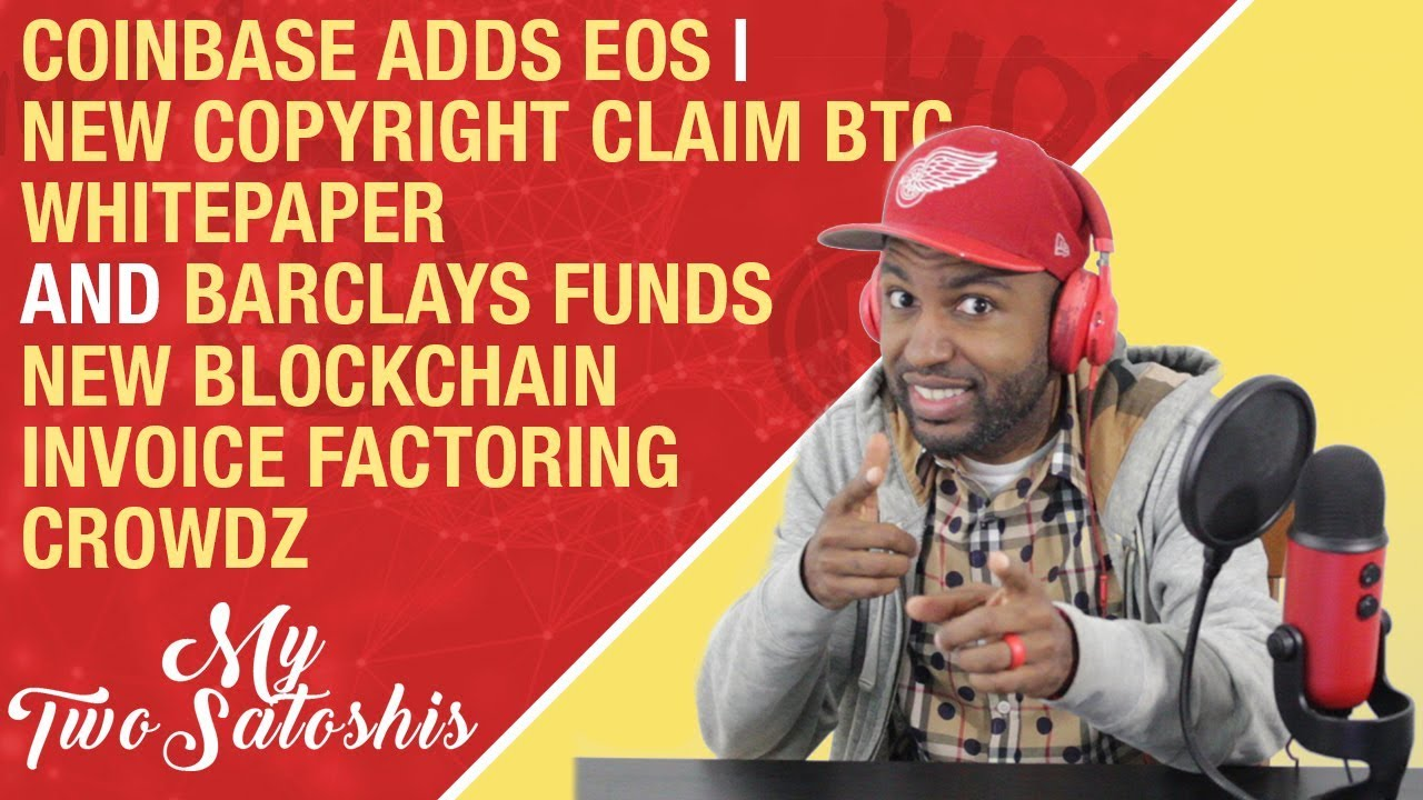 Coinbase Adds EOS | New Copyright Claim BTC Whitepaper | Barclays
