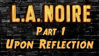 LA Noire - Part 1 - Upon Reflection