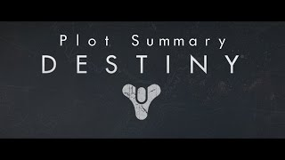 Destiny's Story in 4 Minutes (Give or Take Ten Minutes)