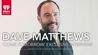 How Is Dave Matthews Band 'Come Tomorrow' Different Than Past Albums? | Exclusive Interview