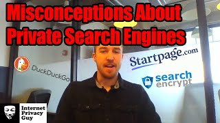 Misconceptions About Private Search Engines - DuckDuckGo, StartPage, and Search Encrypt
