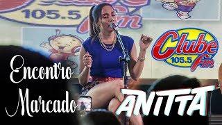 Baixar Anitta ENCONTRO MARCADO na Clube FM | Brasília - DF 01/09/2018 COMPLETO [Full HD]
