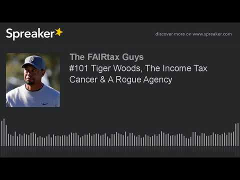 #101 Tiger Woods, The Income Tax Cancer & A Rogue Agency