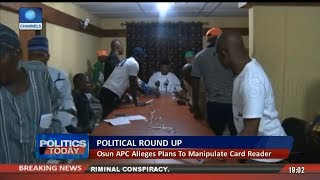 Political Round-Up: Osun APC Alleges Plans To Manipulate Card Readers |Politics Today|
