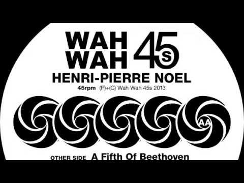 Henri-Pierre Noel - A Fifth Of Beethoven [Wah Wah 45s]