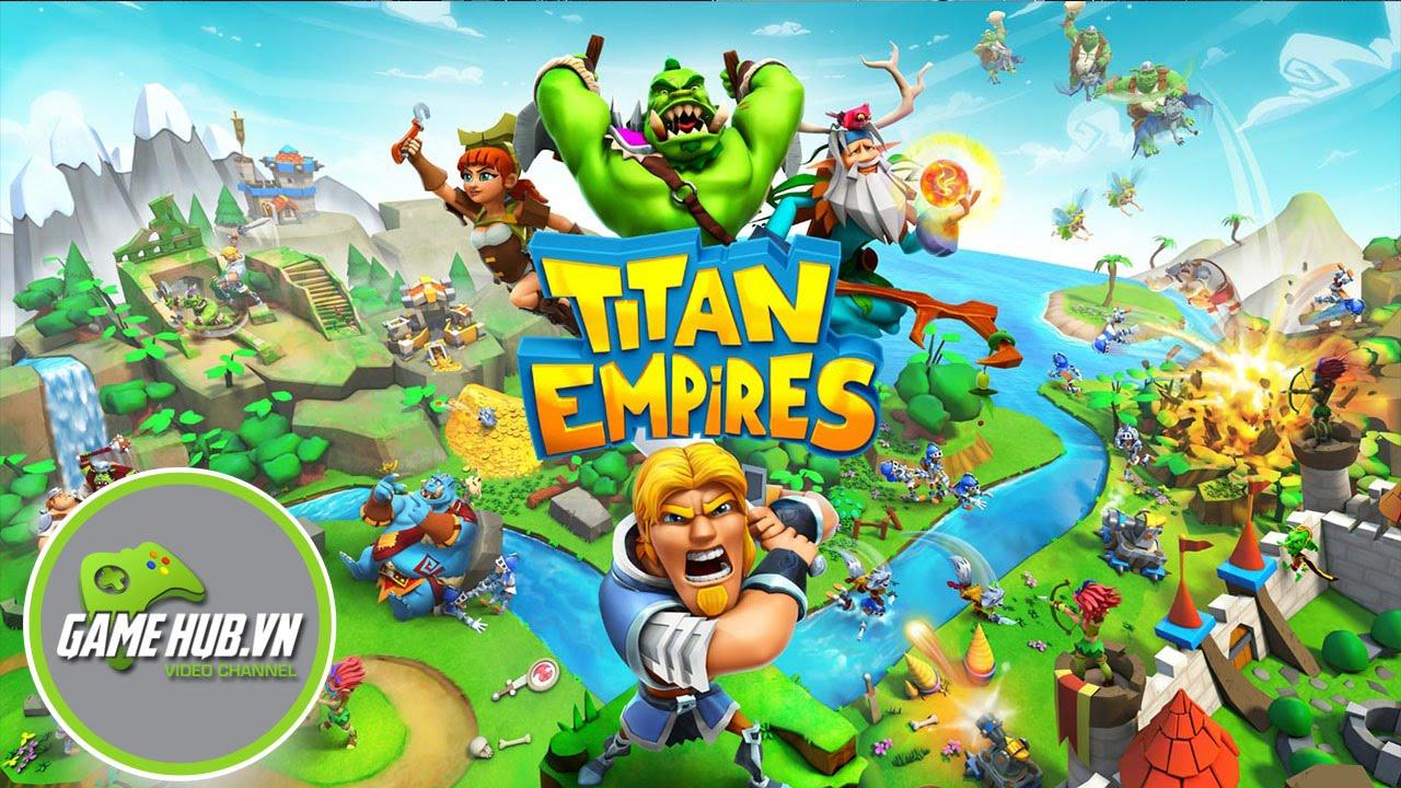 Titan Empires - Game xây thành, dựng quân mở rộng lãnh thổ - iOS/Android -  clipzui.com