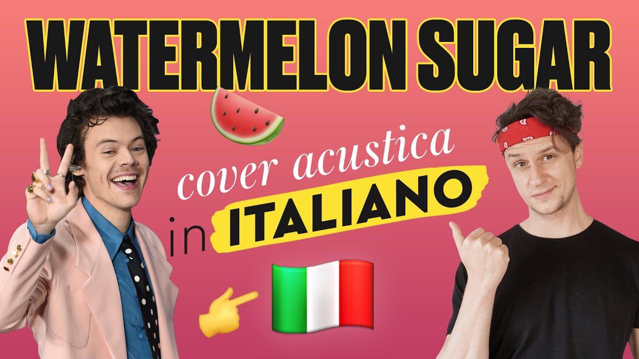 WATERMELON SUGAR 🍉 in ITALIANO 🇮🇹 Harry Styles cover