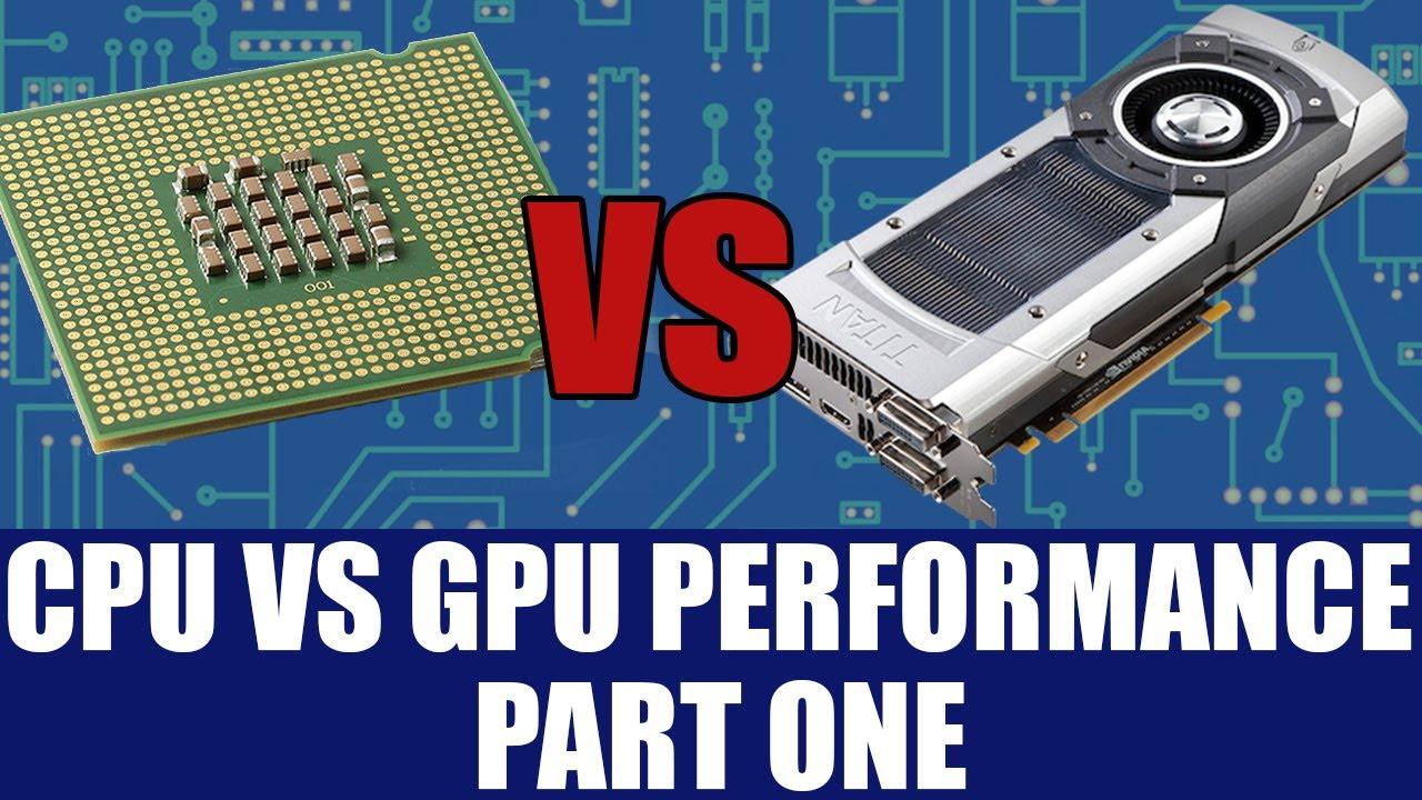 CPU Vs GPU Performance - Why GPU's Run Parallel Code & Are Faster ...
