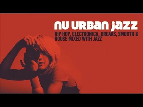 NU URBAN JAZZ - 2 Hours of Hip Hop, Trip Hop, Electronica, Breaks & House mixed with Jazz HQ