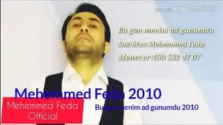 Mehemmed Feda 2010 Bu gun menim ad gunumdur