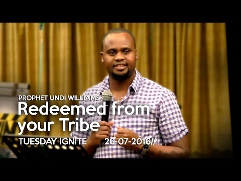 Redeemed from your Tribe | 26th July 2016 | Prophet Undi Williams | WOWLife Church