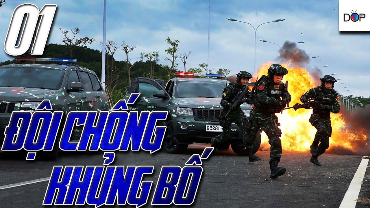 ĐỘI CHỐNG KHỦNG BỐ | PHẦN 1 | TẬP 01 | Phim hành động Trung Quốc hay nhất 2019 | DOP TV