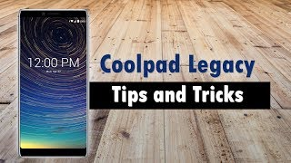 Coolpad Legacy Tips and Tricks