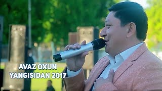 Avaz Oxun - Yangisidan 2017 | Аваз Охун - Янгисидан 2017