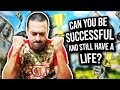 Can You Be Successful and STILL HAVE A LIFE?!