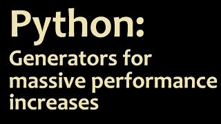 Python Generator Functions for massive Performance Improvements with Lists