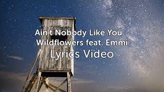 Ain't Nobody Like You - Wildflowers feat. Emmi (Lyrics)