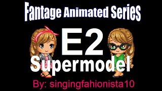 "Fantage Animated Series :: Supermodel - Episode 2 ""Someone knows"""
