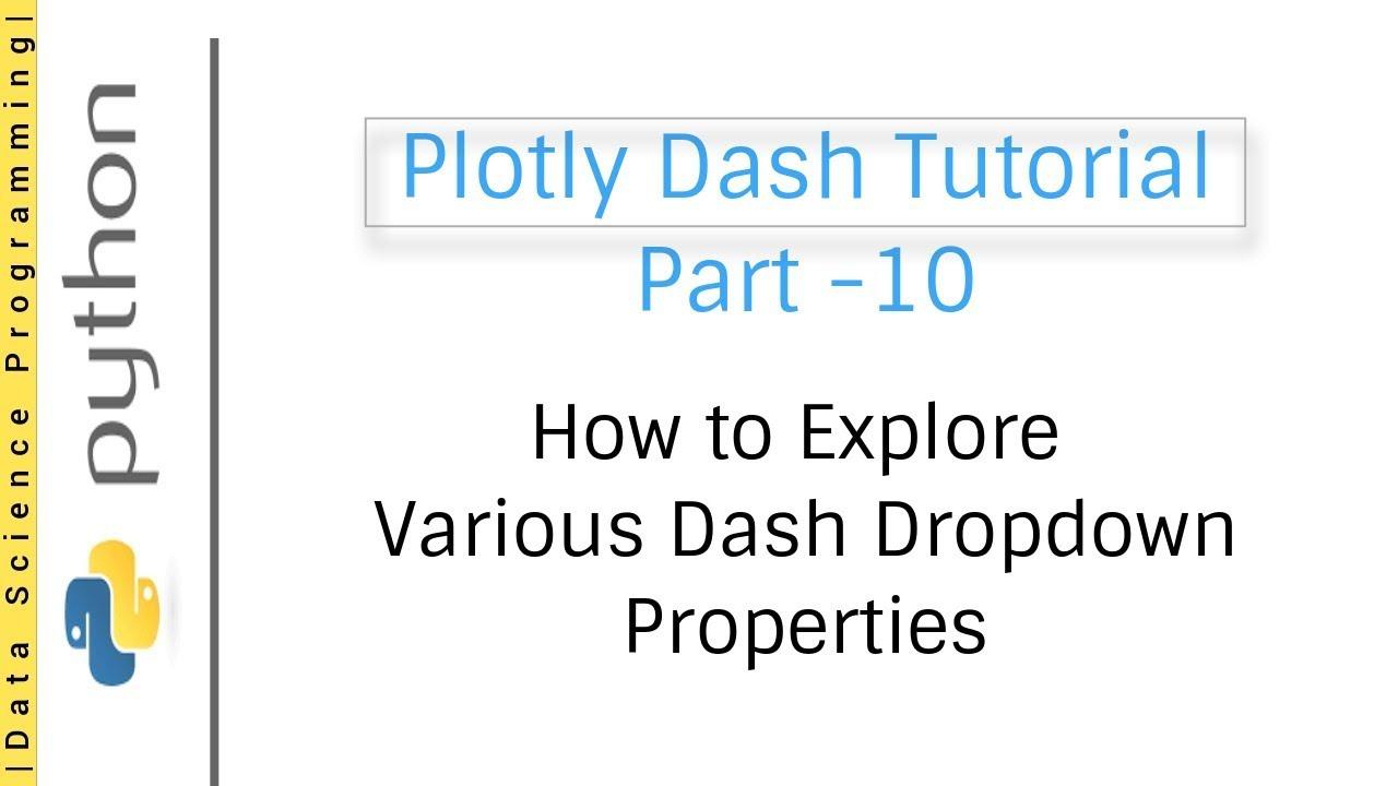 How to Explore Various Dash Dropdown Properties | Plotly Dash Tutorial Part  -10