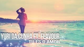 Yuri da Cunha ft. Flavour - Tu és o Amor | Kizomba | Remix