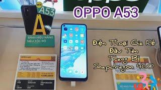 Oppo A53 | Trải Nghiệm OPPO A53 Điện Thoại Giá Rẻ Đầu Tiên Trang Bị Snapdragon 460 Nuột Nà | HTR