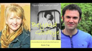 "My Near Death-Like Experience · Daniel Hill interviewed by Annie Cap author of ""Beyond Goodbye"" Pt 4"