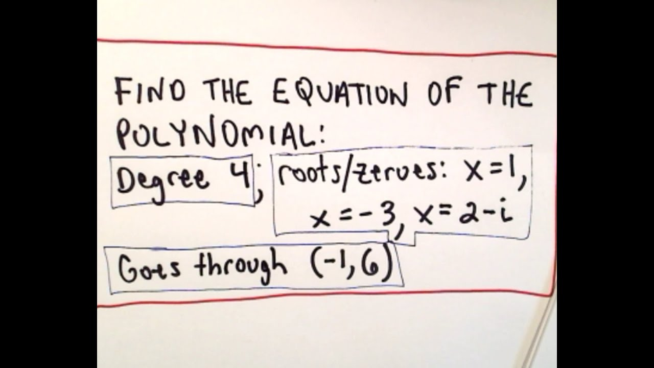 Find Equation of Polynomial given Degree, Roots (Complex) and a ...