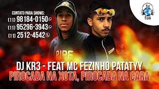 Baixar DJ KR3 Feat. MC Fezinho Patatyy - Pirocada Na Xota, Pirocada Na Cara ( Lançamento 2018 )