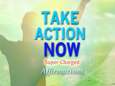 TAKE ACTION NOW - Super-Charged Energy Motivational Affirmations to PUMP YOU UP