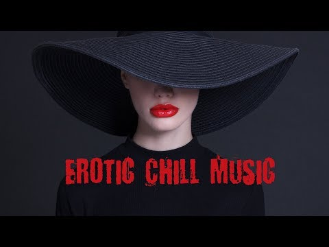 Erotic Chill music for Sensual Seduction~Chillout mix~Background Music