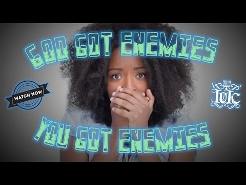 IUIC: God Got Enemies YOU Got Enemies