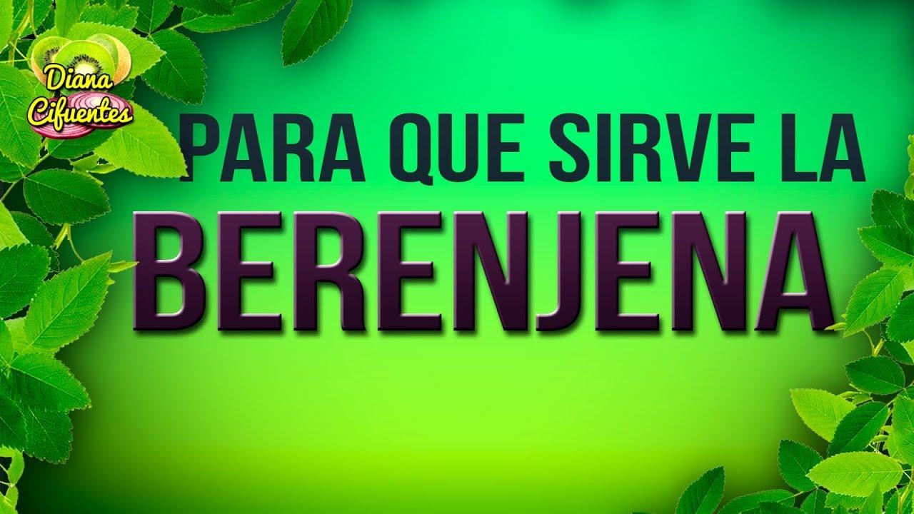 Para Que Sirve La Berenjena - Propiedades, Beneficios Y