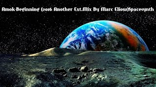 Amok-Beginning (2016 Another Ext.Mix By Marc Eliow)Spacesynth HD