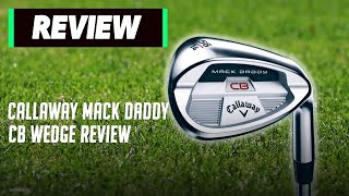 New Callaway Mack Daddy CB Wedge Review   We Did NOT Expect This!   Golfmagic.com