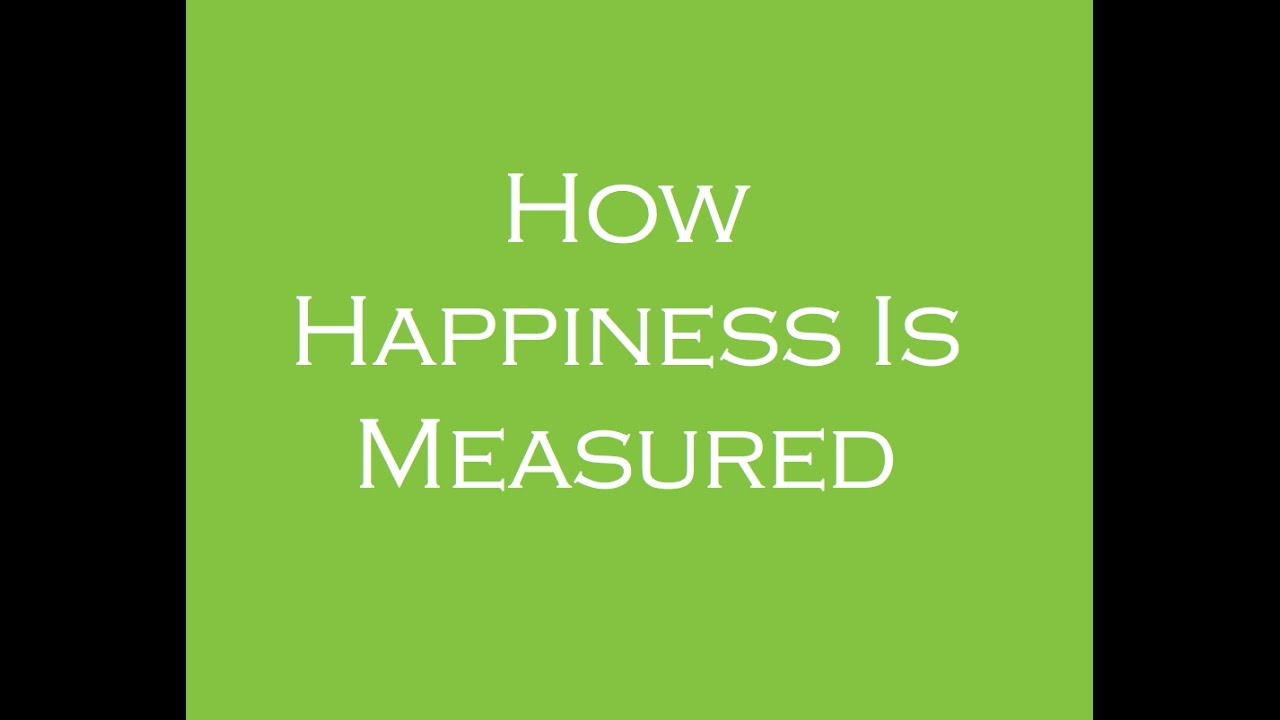 How I measure happiness