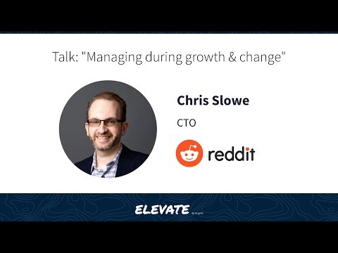 Managing During Hypergrowth and Change - Chris Slowe, CTO of