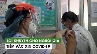 Lời khuyên cho người già tiêm vắc xin Covid-19 từ thầy thuốc tuyến đầu