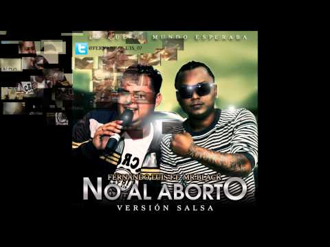 No al aborto (dejalo nacer) Version salsa Fernando Luis Ft Mr Black