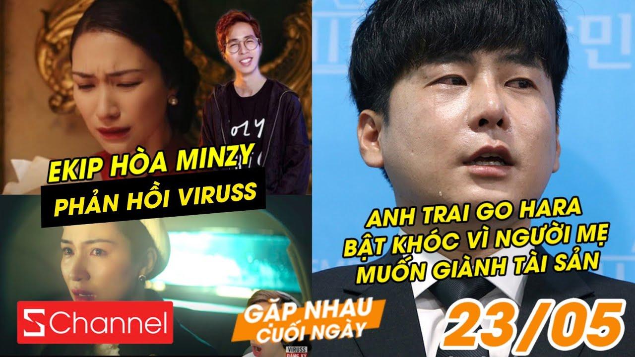 Ekip Hòa Minzy đáp trả ViruSs | Anh trai Go Hara bật khóc vì mẹ muốn giành tài sản - GNCN 23/5