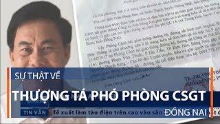 Sự thật về Thượng tá Phó Phòng CSGT Đồng Nai | VTC1